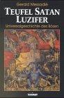 Teufel, Satan, Luzifer: Universalgeschichte des Bösen - Gerald Messadié