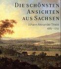 Die schönsten Ansichten aus Sachsen. Johann Alexander Thiele (1685-1752) zum 250. Todestag