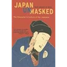 Japan Unmasked: The Character & Culture of the Japanese: The Character and Culture of the Japanese (Tuttle Classics)