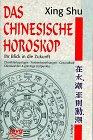 Das Chinesische Horoskop. Ihr Blick in die Zukunft. Charaktertypologie, Partnerbeziehungen, Gesundheit, Glückszahlen und günstige Zeitpunkte.