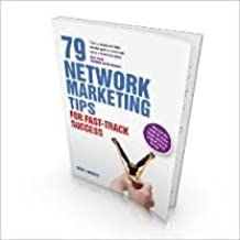 79 Network Marketing Tips for Fast-Track Success: Discover the Need-to-know Advice to Catapult You to the Top