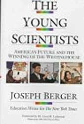 The Young Scientists: America's Future and the Winning of the Westinghouse by Joseph Berger (1993-12-01)