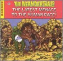 Songtexte von The Neanderthals - The Latest Menace to the Human Race