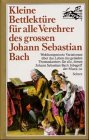 Kleine Bettlektüre für alle Verehrer des großen Johann Sebastian Bach
