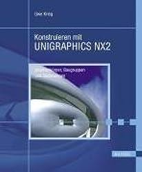Konstruieren mit UNIGRAPHICS NX2: Volumenkörper, Baugruppen und  Zeichnungen