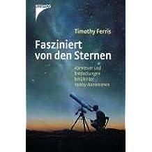 Fasziniert von den Sternen: Abenteuer und Entdeckungen berühmter Hobby-Astronomen