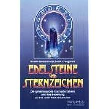 Edelsteine und Sternzeichen. Die geheimnisvolle Kraft edler Steine und ihre Beziehung zu den zwölf Tierkreiszeichen