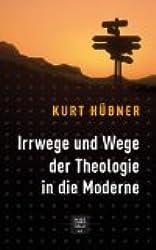 Irrwege und Wege der Theologie in die Moderne: Ein kritischer Leitfaden zu einer Problemgeschichte