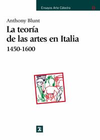 Descargar Libro Teoría de las artes en Italia, 1450-1600 (Ensayos Arte Cátedra) de Anthony Blunt