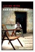 Living with Bad Surroundings: War, History, and Everyday Moments in Northern Uganda (The Cultures and Practice of Violence) por Sverker Finnstrom