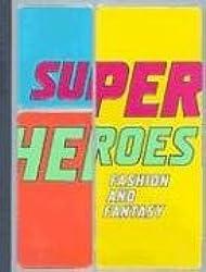 Superheroes: Fashion and Fantasy (Metropolitan Museum of Art)