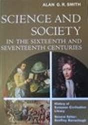 Science and Society in the Sixteenth and Seventeenth Centuries (Library of European Civilization)