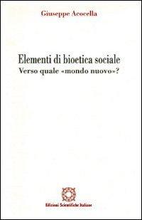 Elementi di bioetica sociale. Verso quale mondo nuovo? (Bioetica e valori) por Giuseppe Acocella