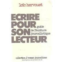 Écrire pour son lecteur : Guide de l'écriture journalistique (Collection J comme journalisme) par Loïc Hervouet