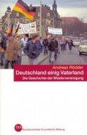 Deutschland einig Vaterland. Die Geschichte der Wiedervereinigung