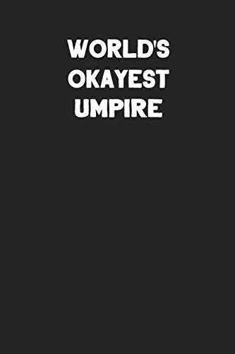 World's Okayest Umpire: Blank Lined Composition Notebook Journals to Write in For Men or Women