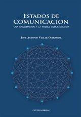Estados de Comunicación: Una Aproximación A La Posible Comunicología por José Antonio Villar Oiarzabal