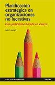 Planificación estratégica en organizaciones no lucrativas: Guía participativa basada en valores (Guías para la formación) por Pablo Navajo Gómez