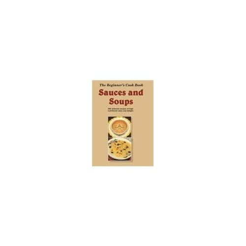 The Beginner's Cook Book: Sauces and Soups [Paperback] Global Academic