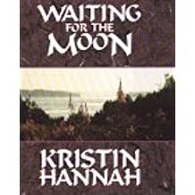 Waiting for the Moon by Kristin Hannah (1996-01-02)
