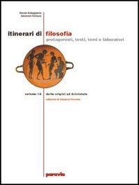 Itinerari di filosofia. Vol. A-B: Dalle origini ad Aristotele-Dall'ellenismo alla scolastica. Per il Liceo scientifico: 1