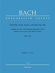 Fürchte dich nicht, ich bin bei dir BWV 228: Motette für zwei vierstimmige gemischte Chöre. Partitur