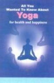 Yoga for Health and Happiness (All You Wanted to Know About) by...