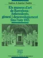 Els museus d'art de Barcelona: Antecedents, gènesi i desenvolupament fins l'any 1915 (Biblioteca Abat Oliba)