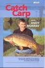 Catch Carp: A Comprehensive Technical Book on How to Fish for and Catch Carp by Andy Murray (2000-10-01)