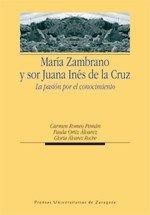 María Zambrano y sor Juana Inés de la Cruz. La pasión por el conocimiento (Humanidades)
