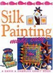 Silk Painting Made Easy (Crafts Made Easy) by Susan Penny (2003-02-27)