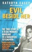 [Evil Beside Her: The True Story of a Texas Woman's Marriage to a Dangerous Psychopath] (By: Kathryn Casey) [published: November, 2008]