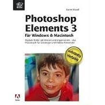 Adobe Photoshop Elements 3 für Windows und Macintosh - komplett in Farbe: Das Praxisbuch für Einsteiger und Hobby-Anwender by Daniel Mandl (2005-09-05)