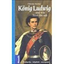 König Ludwig . . . und wie Sissi ihn sah by Christine Stecher (2000-09-05)