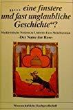 Eine finstere und fast unglaubliche Geschichte. Mediävistische Notizen zu Umberto Ecos Mönchsroman 'Der Name der Rose' -