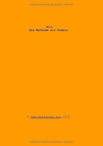 Mojo: die Methode als Praxis: philosoph.xyz (1, Band 31508595)