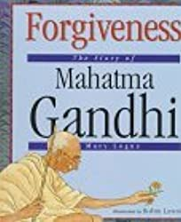 Forgiveness: The Story of Mahatma Gandhi (Value Biographies) by Mary Logue (1997-09-02)