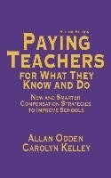 [(Paying Teachers for What They Know and Do : New and Smarter Compensation Strategies to Improve Schools)] [By (author) Allan Odden ] published on (December, 2001)