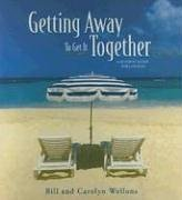 Getting Away to Get It Together: A Getaway Guide for Couples by Bill Wellons (2006-01-01)