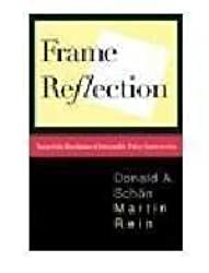 Frame Reflection: Toward the Resolution of Intractable Policy Controversies by Donald A. Schon (1994-07-01)