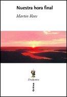 Nuestra hora final: ¿Será el siglo XXI el último de la humanidad? (Drakontos) por Martin Rees