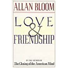 Love and Friendship: Written by Allan David Bloom, 1993 Edition, (First Printing) Publisher: Simon & Schuster [Hardcover]