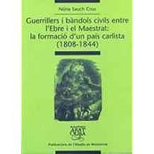 Guerrillers i bàndols civils entre l'Ebre i el Maestrat: la formació d'un país carlista (1808-1844) (Biblioteca Abat Oliba)
