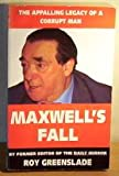 Maxwell's Fall: The Appalling Legacy of a Corrupt Man: An Insider's Account
