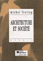 Architecture et société por Michel Freitag
