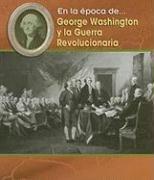 George Washington Y La Guerre Revolucionaria (En la epoca de/ Life in the Time of) por Lisa Trumbauer