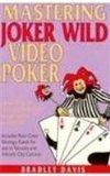 Mastering Joker Wild Video Poker: How to Play As an Expert and Walk Away a Winner by Davis, Bradley (1990) (Jokers Wild Video Poker)