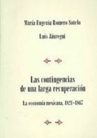 Las contingencias de una larga recuperacion/The Contingencies of a Long Recuperation: La Economia Mexicana 1821-1867/The Mexican Economy 1821-1867