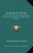 Elizabeth Bales: A Pattern for Sunday School Teachers and Tract Distributers (1842)