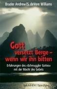 Gott versetzt Berge, wenn wir ihn bitten: Erfahrungen des Schmuggler Gottes mit der Macht des Gebets by Bruder Andrew;Susan DeVore Williams(2018-02-15)